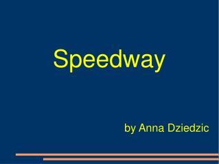 Speedway by Anna Dziedzic