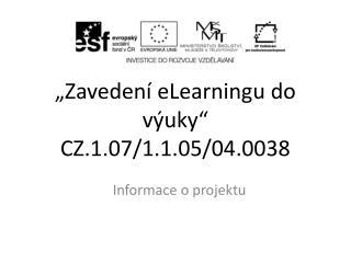 """""""Zavedení  eLearningu  do výuky""""  CZ.1.07/1.1.05/04.0038"""