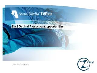 Zt�l� Original Productions:  opportunities