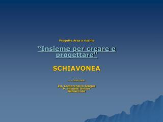 """Progetto Area a rischio """"Insieme per creare e progettare"""" SCHIAVONEA a. s. 2005/2006"""