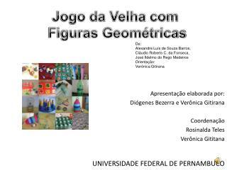 Apresenta��o elaborada por:  Di�genes Bezerra e Ver�nica  Gitirana Coordena��o Rosinalda  Teles