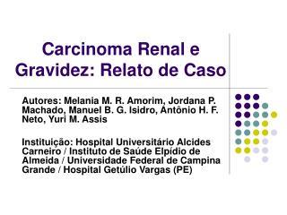 Carcinoma Renal e Gravidez: Relato de Caso