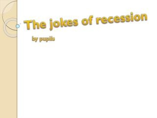 The jokes  of  recession