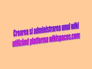 Crearea si administrarea unui wiki utilizând platforma wikispaces