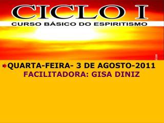 QUARTA-FEIRA- 3 DE AGOSTO-2011  FACILITADORA: GISA  DINIZ