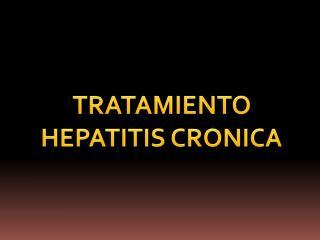 TRATAMIENTO HEPATITIS CRONICA