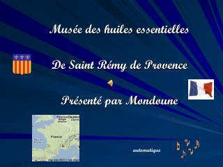 Musée des huiles essentielles De Saint Rémy de Provence Présenté par Mondoune
