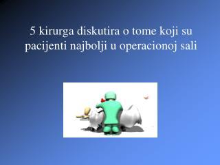 5 kirurga diskutira o tome koji su pacijenti najbolji u operacionoj sali