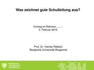 Was zeichnet gute Schulleitung aus? Vortrag im Rahmen…….. 3. Februar 2010