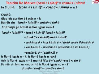 Teoirim De  Moivre ( cos   + i sin  ) n  =  cosn   + i sinn 