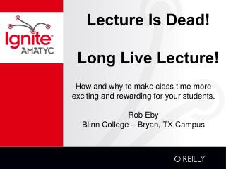 Lecture Is Dead! Long Live Lecture!