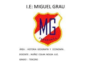 I.E: MIGUEL GRAU