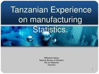 Tanzanian Experience  on manufacturing Statistics.