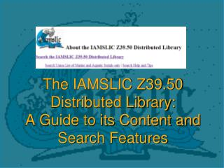 The IAMSLIC Z39.50 Distributed Library: A Guide to its Content and Search Features