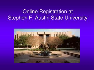 Online Registration at  Stephen F. Austin State University