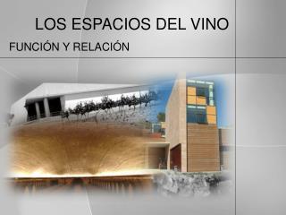 LOS ESPACIOS DEL VINO   FUNCIÓN Y RELACIÓN