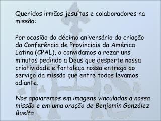 Queridos irmãos jesuítas e colaboradores na missão: