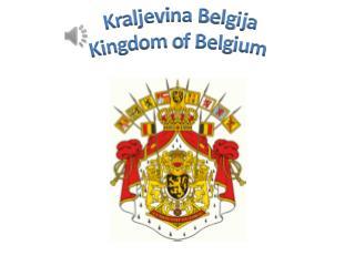 Kraljevina Belgija Kingdom of Belgium