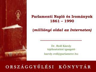 Parlamenti Napló és Irományok 1861 – 1990 ( milliónyi oldal az Interneten)