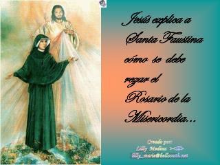 Jesús explica a Santa Faustina cómo  se  debe rezar el  Rosario de la Misericordia…