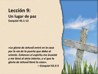 Lección  9 : Un lugar de paz Ezequiel 43.1-12