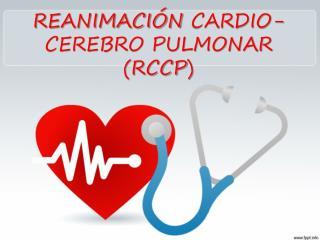 REANIMACIÓN  CARDIO -CEREBRO PULMONAR ( RCCP )