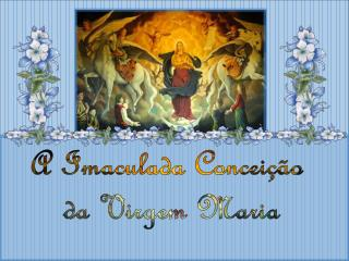 A Imaculada Conceição  da Virgem Maria