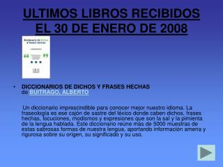 ULTIMOS LIBROS RECIBIDOS EL 30 DE ENERO DE 2008