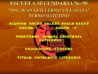 ESCUELA SECUNDARIA No 90 � ING. JUAN GUILLERMO VILLASANA� TURNO MATUTINO