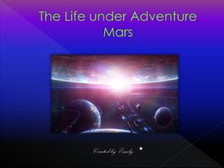 The Life under Adventure Mars