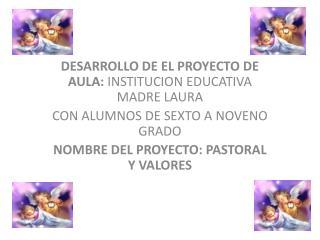 DESARROLLO DE EL PROYECTO DE AULA:  INSTITUCION EDUCATIVA MADRE LAURA