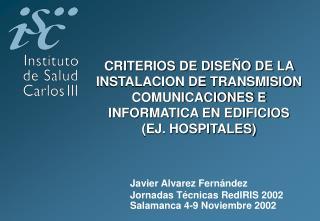 Javier Alvarez Fernández Jornadas Técnicas RedIRIS 2002 Salamanca 4-9 Noviembre 2002