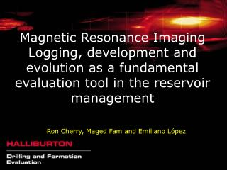 Magnetic Resonance Imaging Logging, development and evolution as a fundamental evaluation tool in the reservoir manageme