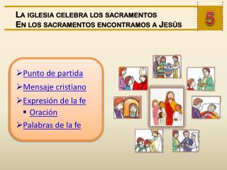 La iglesia celebra los sacramentos En los sacramentos encontramos a Jesús