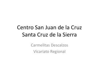 Centro San Juan de la Cruz Santa Cruz de la Sierra