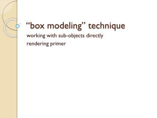 �box modeling� technique