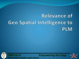 Relevance of  Geo Spatial Intelligence to PLM