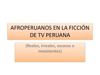 AFROPERUANOS EN LA FICCIÓN DE TV PERUANA