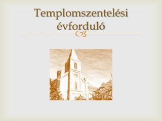 Templomszentel�si �vfordul�