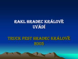 RAKL Hradec Králové uvádí Truck Fest Hradec Králové 2005