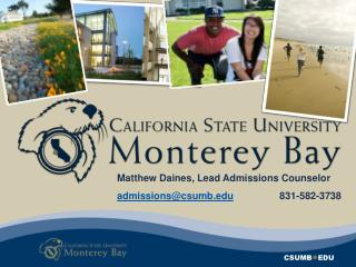 Matthew  Daines , Lead Admissions Counselor admissions@csumb 831-582-3738