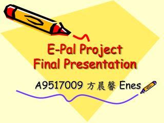 E-Pal Project  Final Presentation