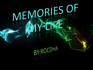 MEMORIES OF MY LIFE