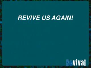REVIVE US AGAIN!