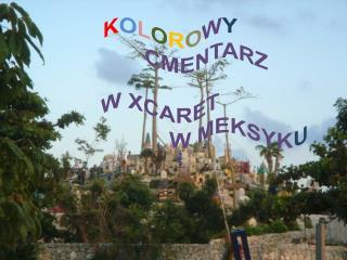 K O L O R O W Y  CMENTARZ W XCARET            W  MEKSYK U