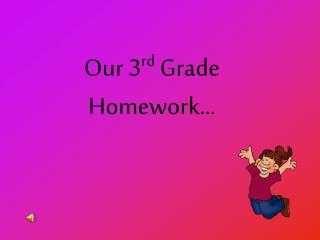 Our 3 rd  Grade Homework…
