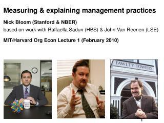 Measuring  explaining management practices Nick Bloom Stanford  NBER based on work with Raffaella Sadun HBS  John Van Re