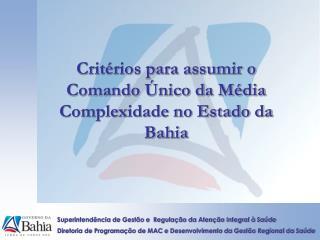Critérios para assumir o Comando Único da Média Complexidade no Estado da Bahia