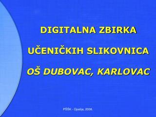 DIGITALNA ZBIRKA UČENIČKIH SLIKOVNICA OŠ DUBOVAC, KARLOVAC