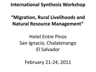 International Synthesis Workshop    Migration, Rural Livelihoods and Natural Resource Management    Hotel Entre Pinos Sa